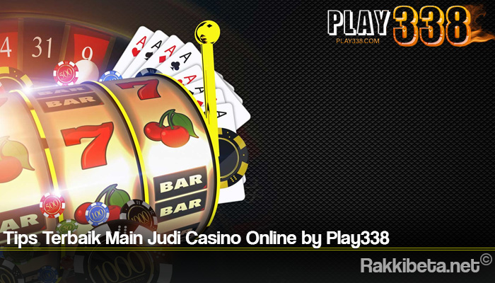 Tips Terbaik Main Judi Casino Online by Play338