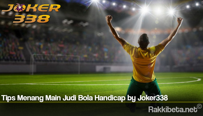 Tips Menang Main Judi Bola Handicap by Joker338