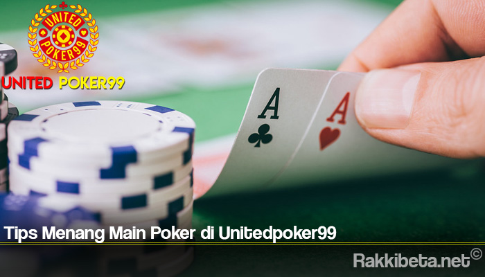 Tips Menang Main Poker di Unitedpoker99